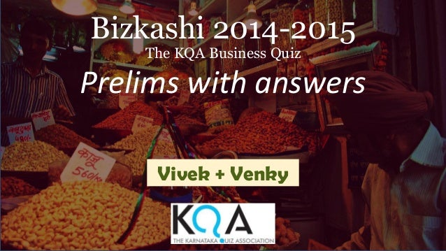 Bizkashi 2014-2015 The KQA Business Quiz Prelims with answers Vivek + Venky