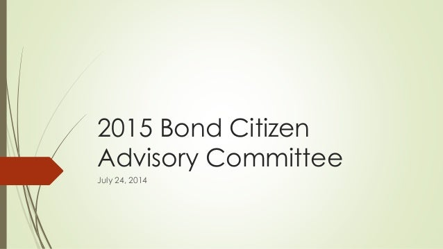 2015 Bond Citizen Advisory Committee July 24, 2014