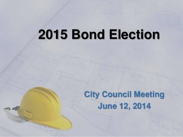 2015 Bond Election City Council Meeting June 12, 2014