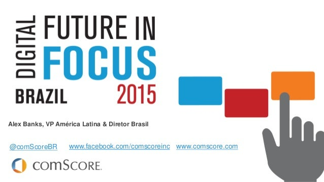 © comScore, Inc. Proprietary. The Digital Year in Review & Predictions for the year ahead Alex Banks, VP América Latina & ...