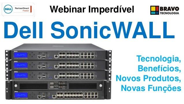 Dell SonicWALL Tecnologia, Benefícios, Novos Produtos, Novas Funções Webinar Imperdível