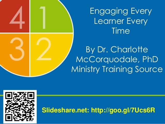 Engaging Every Learner Every Time By Dr. Charlotte McCorquodale, PhD Ministry Training Source Slideshare.net: http://goo.g...