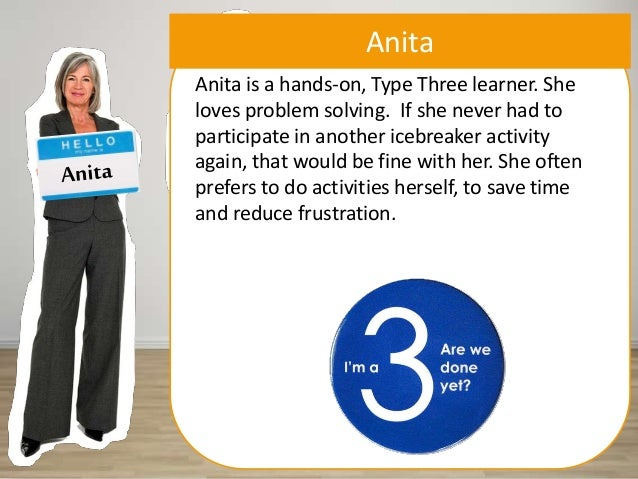 Anita Anita is a hands-on, Type Three learner. She loves problem solving. If she never had to participate in another icebr...
