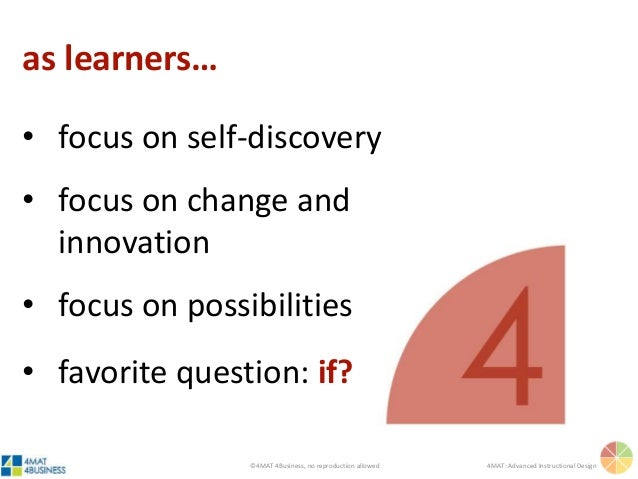 ©4MAT 4Business, no reproduction allowed 4MAT: Advanced Instructional Design • focus on self-discovery • focus on change a...