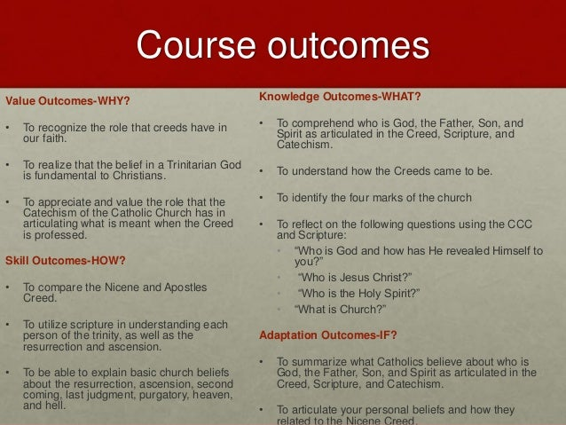 Course outcomes Value Outcomes-WHY? • To recognize the role that creeds have in our faith. • To realize that the belief in...