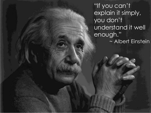"""""""If you can't explain it simply, you don't understand it well enough."""" ~ Albert Einstein"""