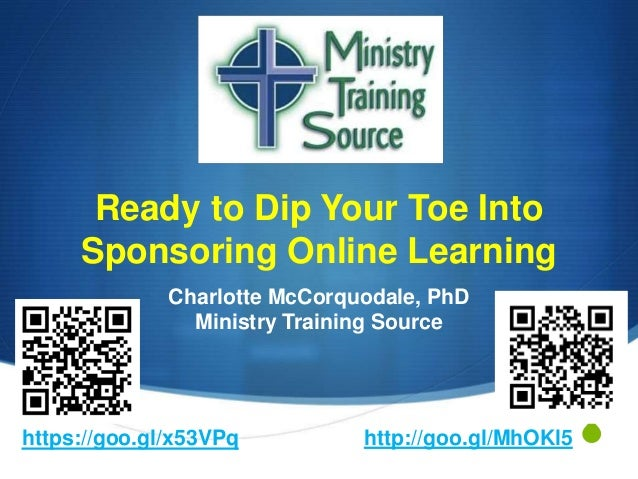 S Ready to Dip Your Toe Into Sponsoring Online Learning Charlotte McCorquodale, PhD Ministry Training Source http://goo.gl...