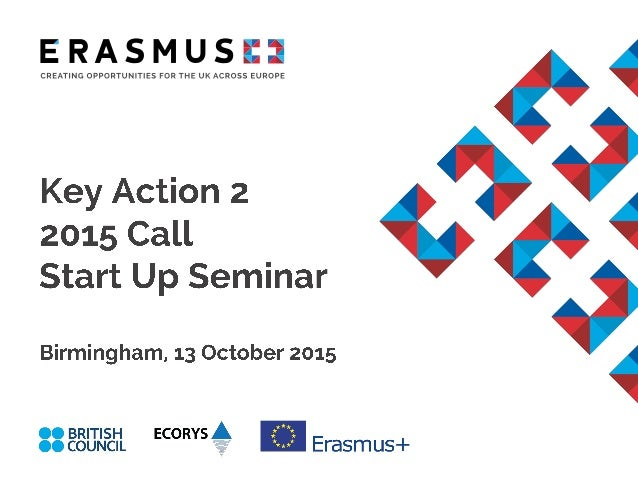 • Go through stages of the project lifecycle • Understand rules and requirements of the Erasmus+ Key Action 2 Programme • ...