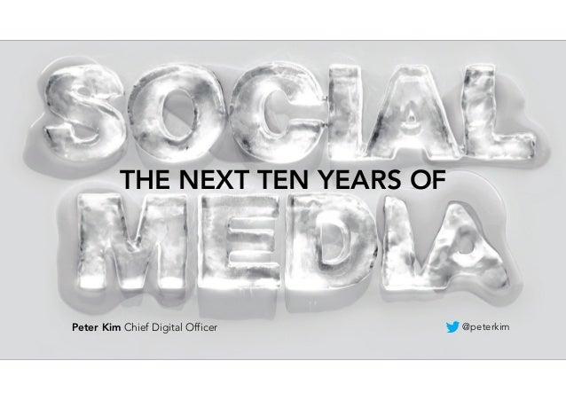 @Cheil_Worldwide THE NEXT TEN YEARS OF Peter Kim Chief Digital Officer @peterkim