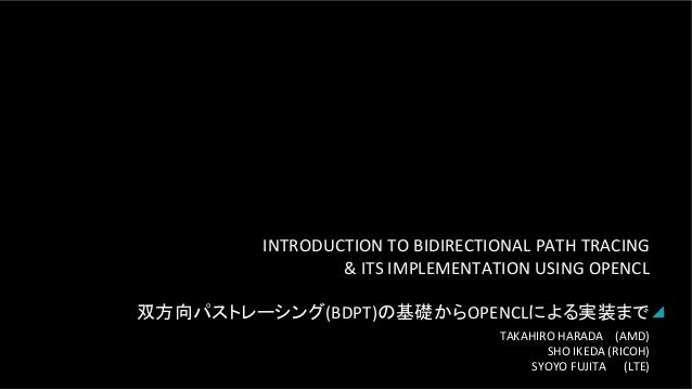 INTRODUCTION	   TO	   BIDIRECTIONAL	   PATH	   TRACING	   	    &	   ITS	   IMPLEMENTATION	   USING	   OPENCL	    	    双方向パ...