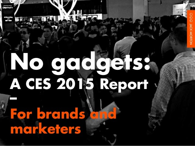 For brands and marketers No gadgets: A CES 2015 Report –