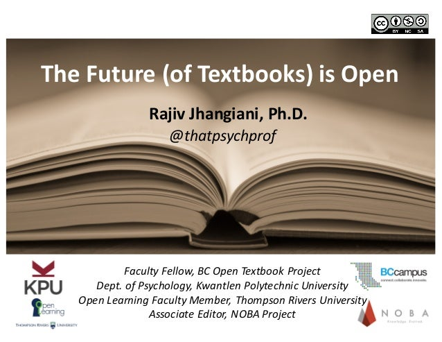 The  Future  (of  Textbooks)  is  Open Faculty  Fellow,  BC  Open  Textbook  Project Dept.  of  Ps...