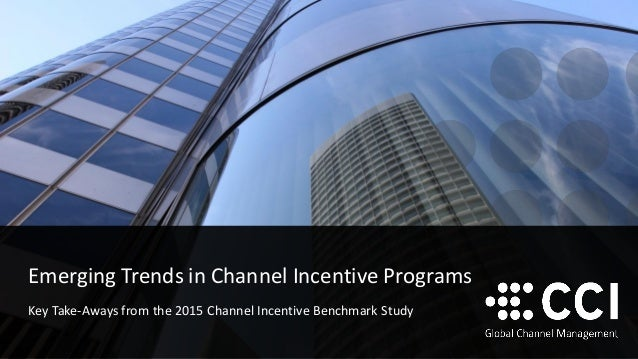 Emerging Trends in Channel Incentive Programs Key Take-Aways from the 2015 Channel Incentive Benchmark Study