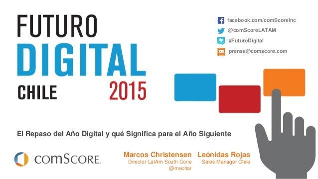 © comScore, Inc. Proprietary. El Repaso del Año Digital y qué Significa para el Año Siguiente Leónidas Rojas Sales Manager...
