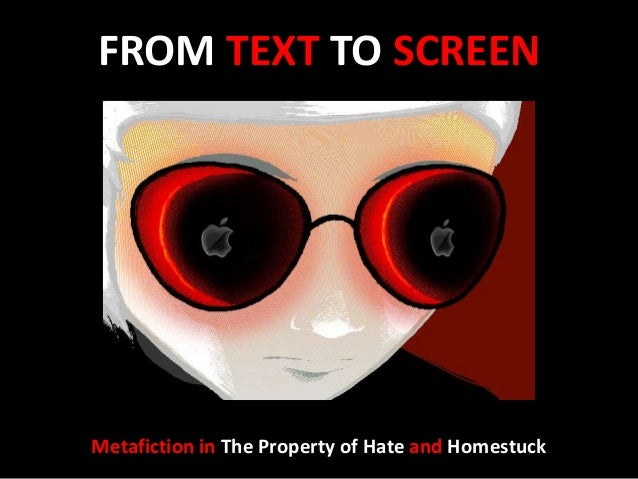 FROM TEXT TO SCREEN Metafiction in The Property of Hate and Homestuck