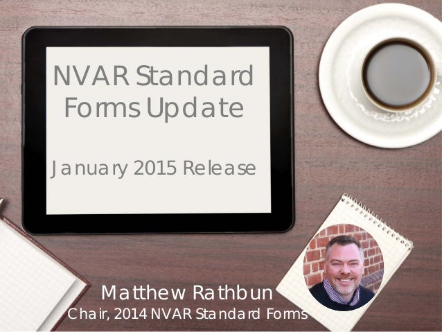 Matthew Rathbun Chair, 2014 NVAR Standard Forms  NVAR Standard Forms Update January 2015 Release
