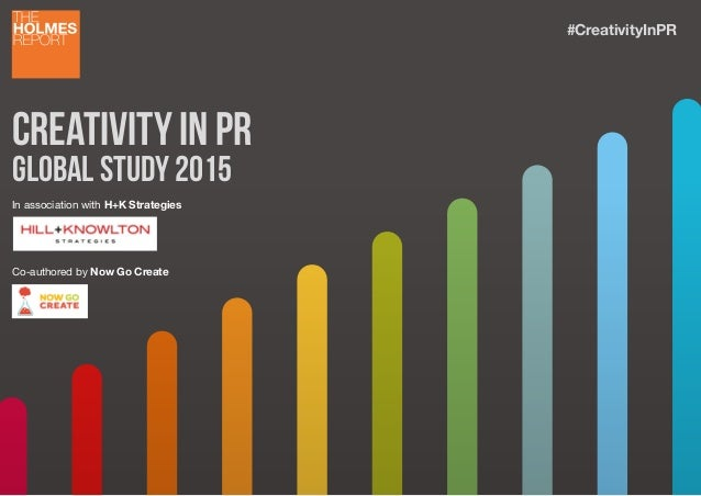 Creativity in pR Global Study 2015 In association with H+K Strategies Co-authored by Now Go Create #CreativityInPR