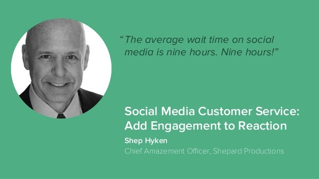 """The average wait time on social media is nine hours. Nine hours!"""" Shep Hyken Chief Amazement Officer, Shepard Productions """" ..."""