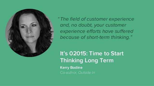 The field of customer experience and, no doubt, your customer experience efforts have suffered because of short-term thinking...