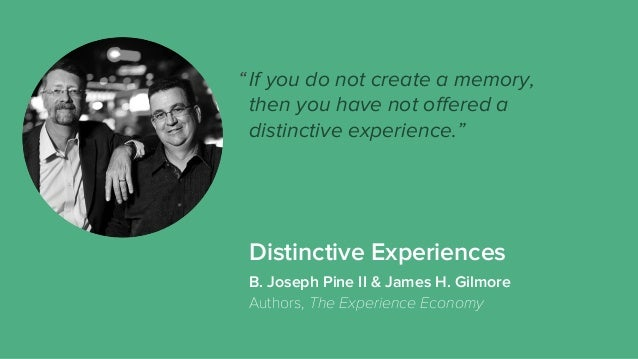 """Distinctive Experiences If you do not create a memory, then you have not offered a distinctive experience."""" B. Joseph Pine ..."""