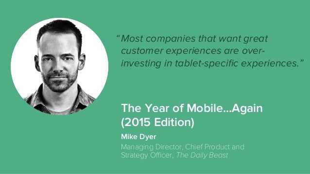 The Year of Mobile...Again (2015 Edition) Most companies that want great customer experiences are over- investing in table...