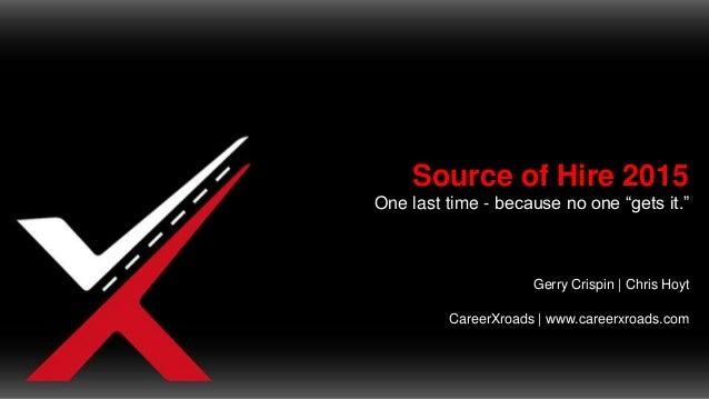 "Source of Hire 2015 One last time - because no one ""gets it."" Gerry Crispin 