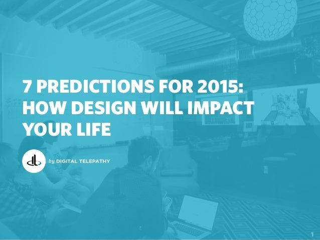 7 PREDICTIONS FOR 2015: HOW DESIGN WILL IMPACT YOUR LIFE 1 by