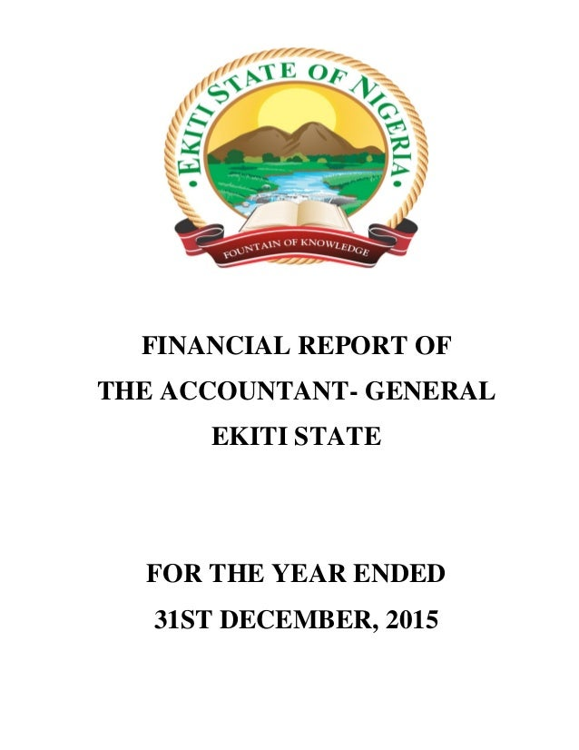 FINANCIAL REPORT OF THE ACCOUNTANT- GENERAL EKITI STATE FOR THE YEAR ENDED 31ST DECEMBER, 2015