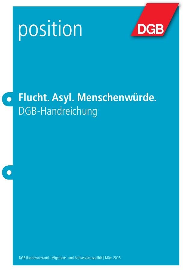position Flucht. Asyl. Menschenwürde. DGB-Handreichung DGB Bundesvorstand | Migrations- und Antirassismuspolitik | März 20...
