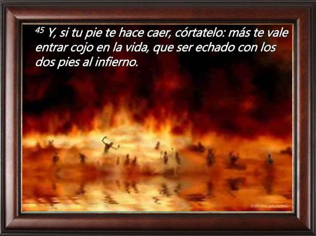 47 Y si tu ojo te hace caer, sácatelo: más te vale entrar tuerto en el reino de Dios, que ser echado con los dos ojos al i...