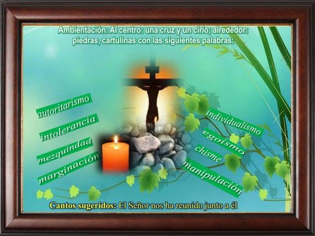 Cantos sugeridos: El Señor nos ha reunido junto a él Ambientación: Al centro: una cruz y un cirio; alrededor: piedras, car...