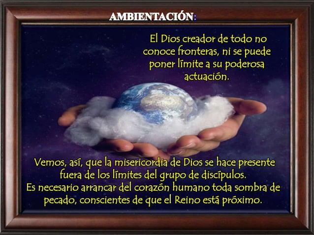El Dios creador de todo no conoce fronteras, ni se puede poner límite a su poderosa actuación. Vemos, así, que la miserico...