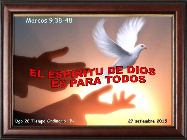 Marcos 9,38-48 Dgo 26 Tiempo Ordinario –B- 27 setiembre 2015
