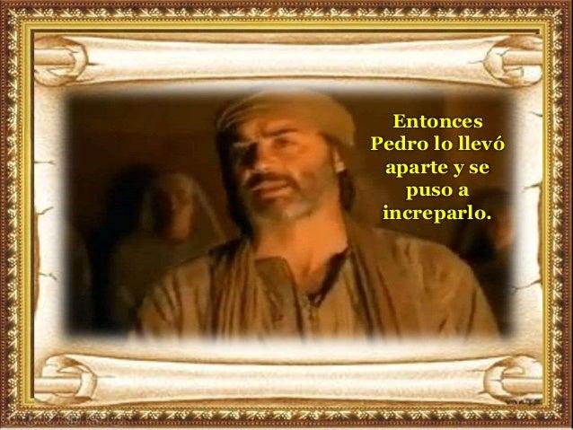 Entonces Pedro lo llevó aparte y se puso a increparlo.