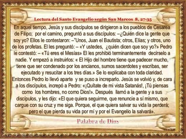 Lectura del Santo Evangelio según San Marcos 8, 27-35 En aquel tiempo, Jesús y sus discípulos se dirigieron a los pueblos ...