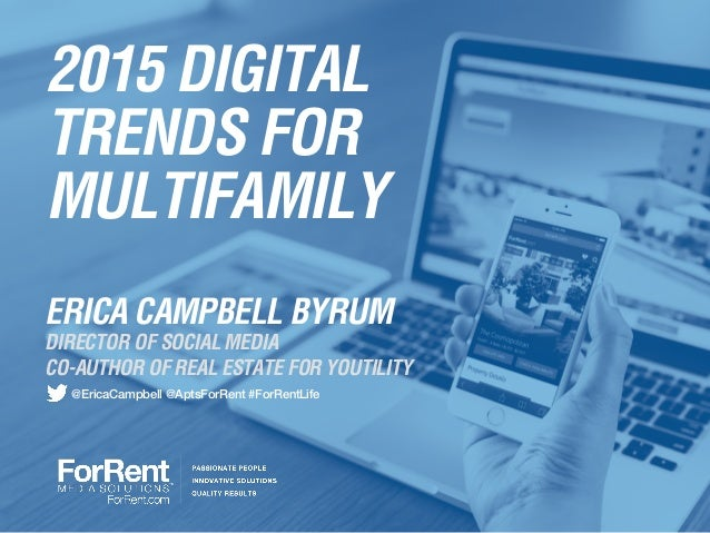 2015 DIGITAL TRENDS FOR MULTIFAMILY CO-AUTHOR OF REAL ESTATE FOR YOUTILITY ERICA CAMPBELL BYRUM DIRECTOR OF SOCIAL MEDIA @...