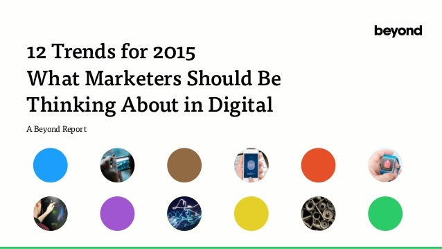 12 Trends for 2015 What Marketers Should Be Thinking About in Digital A Beyond Report