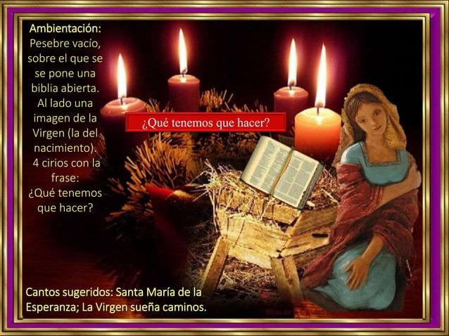 Ambientación: Pesebre vacío, sobre el que se se pone una biblia abierta. Al lado una imagen de la Virgen (la del nacimient...