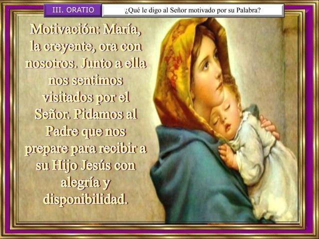 IV. CONTEMPLATIO ¿Qué me lleva a hacer el texto? San Vicente nos anima a contemplar a María, como mujer de fe y de servici...