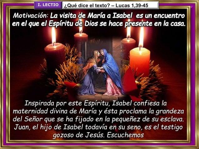 Lectura del Evangelio Lucas 1, 39-45 39 En aquellos días, María se puso en camino y fue aprisa a la montaña, a un pueblo d...