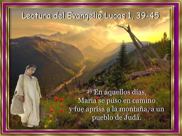 40 entró en casa de Zacarías y saludó a Isabel. 41 En cuanto Isabel oyó el saludo de María, saltó la criatura en su vientr...
