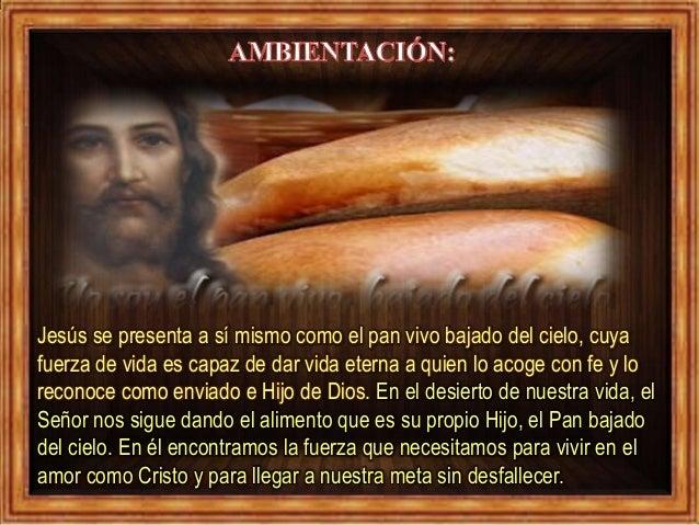 Jesús se presenta a sí mismo como el pan vivo bajado del cielo, cuya fuerza de vida es capaz de dar vida eterna a quien lo...