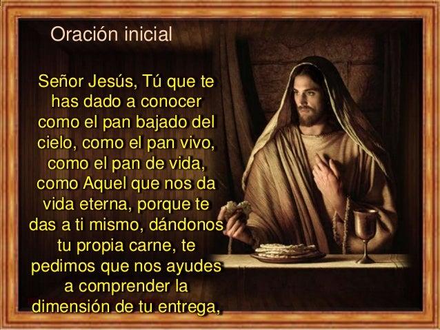 Señor Jesús, Tú que te has dado a conocer como el pan bajado del cielo, como el pan vivo, como el pan de vida, como Aquel ...