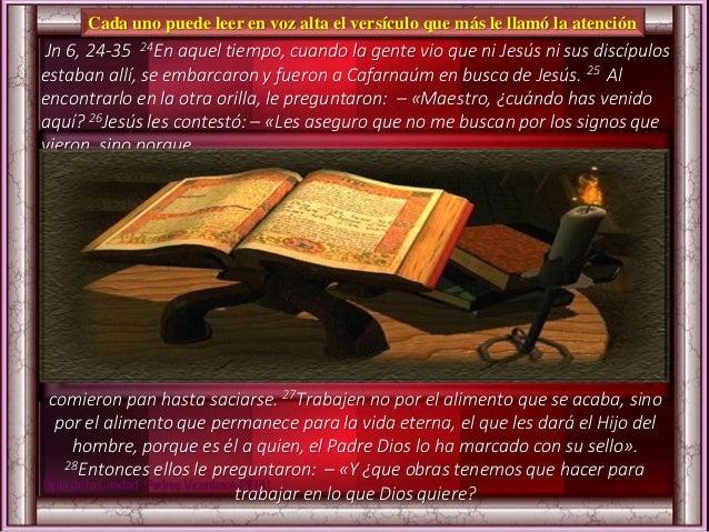 Cada uno puede leer en voz alta el versículo que más le llamó la atención Jn 6, 24-35 24En aquel tiempo, cuando la gente v...