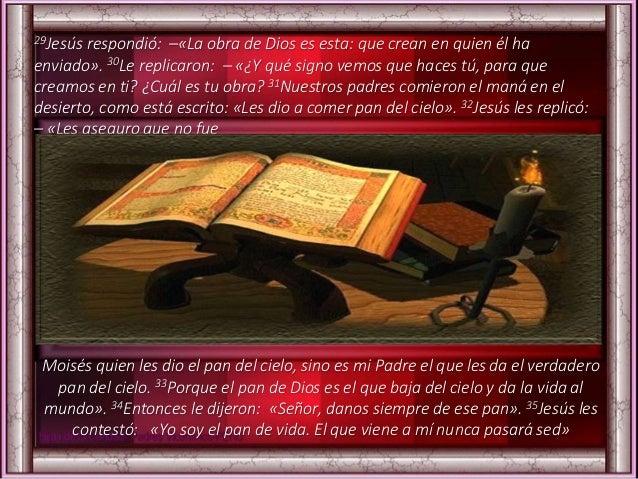 29Jesús respondió: –«La obra de Dios es esta: que crean en quien él ha enviado». 30Le replicaron: – «¿Y qué signo vemos qu...