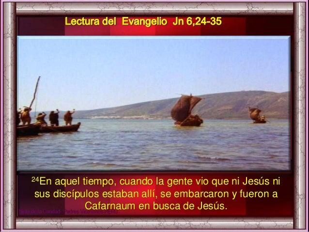 24En aquel tiempo, cuando la gente vio que ni Jesús ni sus discípulos estaban allí, se embarcaron y fueron a Cafarnaum en ...