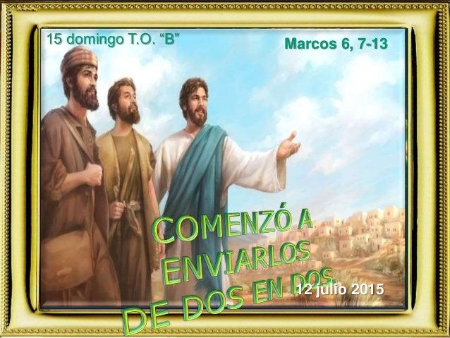 "Marcos 6, 7-1315 domingo T.O. ""B"" 12 julio 2015"