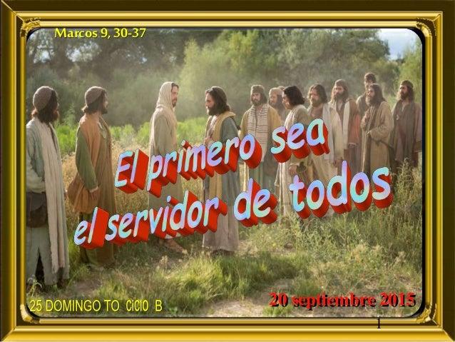 1 Marcos 9, 30-37 20 septiembre 2015