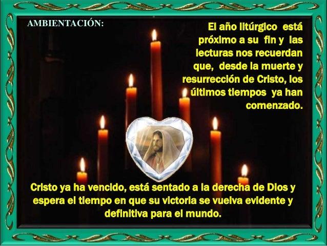 AMBIENTACIÓN: Cristo ya ha vencido, está sentado a la derecha de Dios y espera el tiempo en que su victoria se vuelva evid...