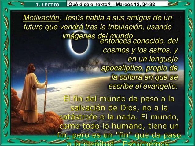 Lectura del Santo Evangelio San Marcos 13, 24-32 En aquel tiempo, dijo Jesús a sus discípulos: